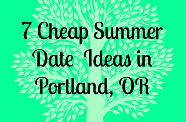 7 Cheap Summer Date Ideas in Portland, OR