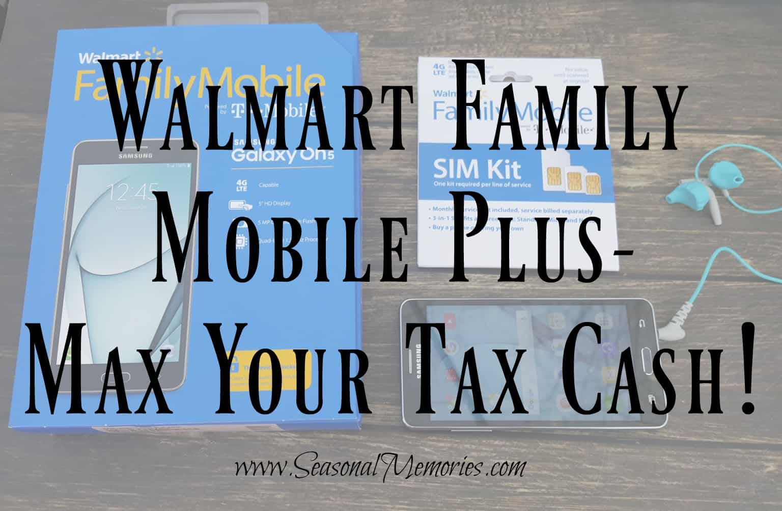 Walmart Family Mobile Plus- Max Your Tax Cash! #YourTaxCash