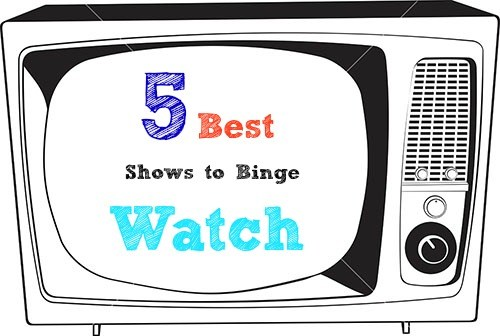 5 Best Shows To Binge Watch