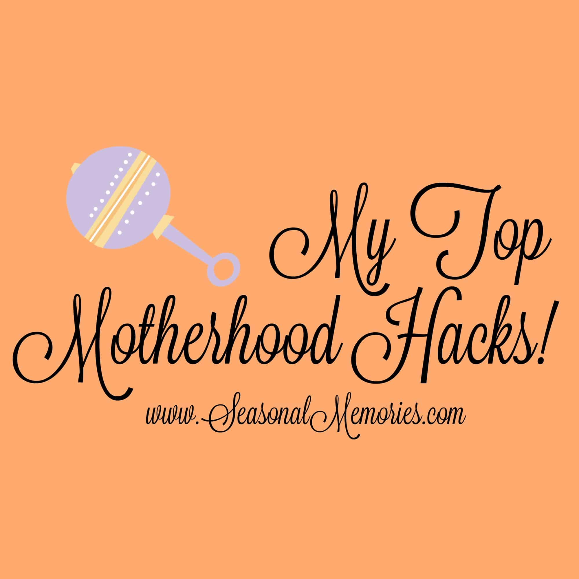 My Top Motherhood Hacks